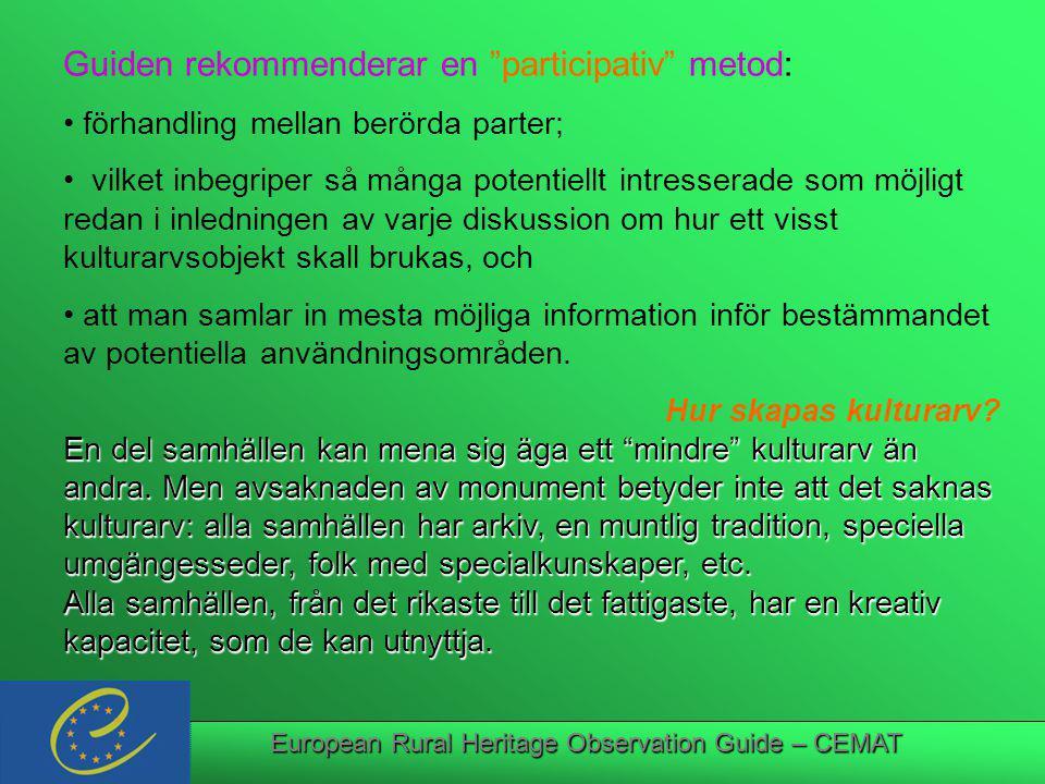 European Rural Heritage Observation Guide – CEMAT Guiden rekommenderar en participativ metod: förhandling mellan berörda parter; vilket inbegriper så många potentiellt intresserade som möjligt redan i inledningen av varje diskussion om hur ett visst kulturarvsobjekt skall brukas, och att man samlar in mesta möjliga information inför bestämmandet av potentiella användningsområden.