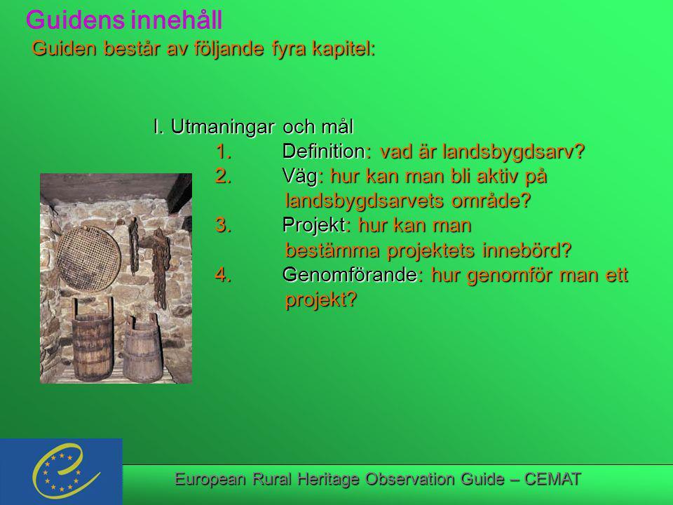 European Rural Heritage Observation Guide – CEMAT Guidens innehåll Guiden består av följande fyra kapitel: Guiden består av följande fyra kapitel: I.