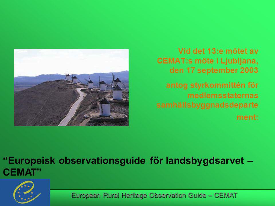 European Rural Heritage Observation Guide – CEMAT Vid det 13:e mötet av CEMAT:s möte i Ljubljana, den 17 september 2003 antog styrkommittén för medlemsstaternas samhällsbyggnadsdeparte ment: Europeisk observationsguide för landsbygdsarvet – CEMAT