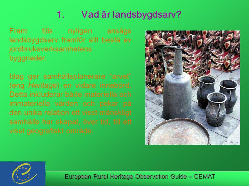 European Rural Heritage Observation Guide – CEMAT Lättast att känna igen och identifiera är: landskap, egendom: gårdar och hus, m m, som vittnar om vissa aktiviteter eller har en viss arkitektur eller form; rörlig egendom: möbler i regional stil, inredningar i kyrkor och församlingsgårdar, redskap för högtider och fest; produkter: som visar hur vi anpassat oss lokalt, förr och nu, till odlings-, djuruppfödnings-, växtförädlings-, mattraditioner… Det materiella arvet