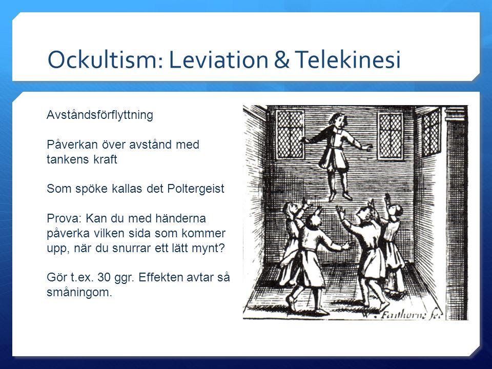 Ockultism: Leviation & Telekinesi Avståndsförflyttning Påverkan över avstånd med tankens kraft Som spöke kallas det Poltergeist Prova: Kan du med händerna påverka vilken sida som kommer upp, när du snurrar ett lätt mynt.