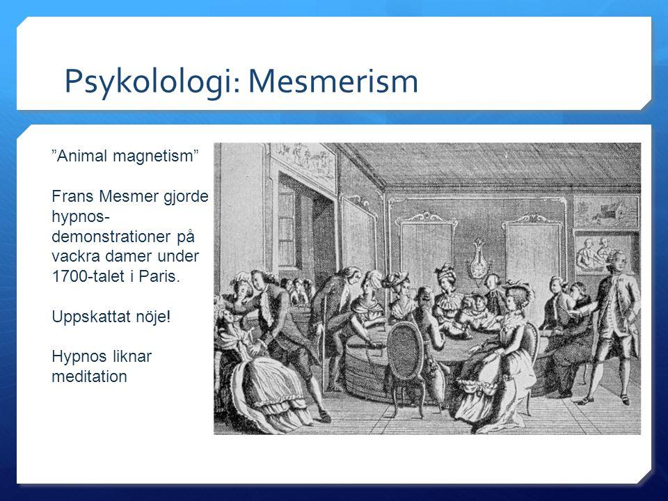 Psykolologi: Mesmerism Animal magnetism Frans Mesmer gjorde hypnos- demonstrationer på vackra damer under 1700-talet i Paris.