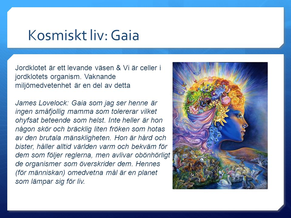 Kosmiskt liv: Gaia Jordklotet är ett levande väsen & Vi är celler i jordklotets organism.