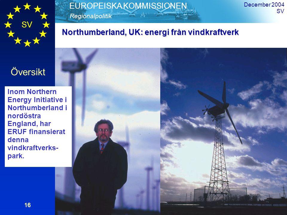 SV Översikt Regionalpolitik EUROPEISKA KOMMISSIONEN December 2004 SV16 Northumberland, UK: energi från vindkraftverk Inom Northern Energy Initiative i Northumberland i nordöstra England, har ERUF finansierat denna vindkraftverks- park.