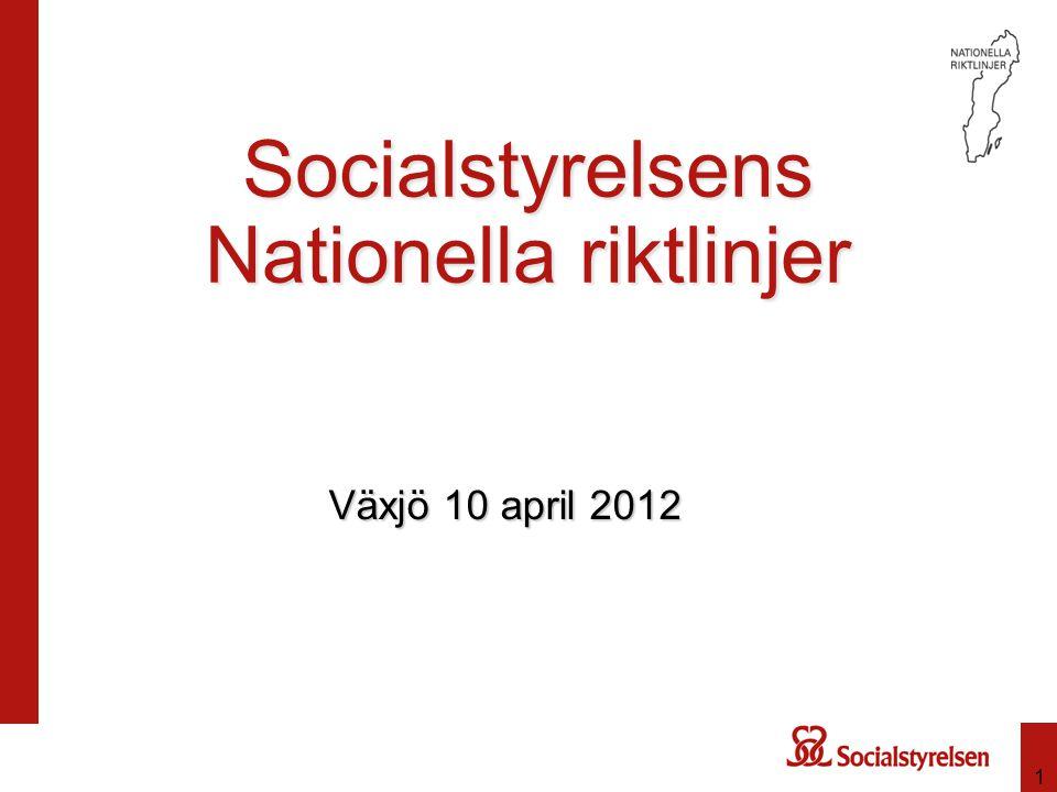 1 Socialstyrelsens Nationella riktlinjer Växjö 10 april 2012