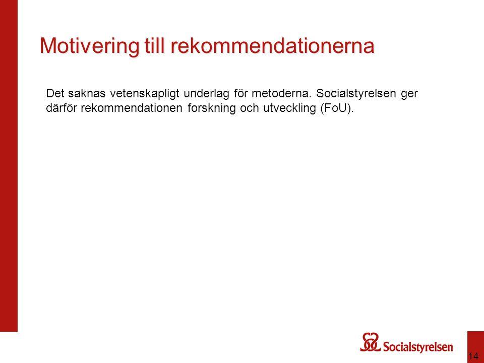 14 Motivering till rekommendationerna Det saknas vetenskapligt underlag för metoderna. Socialstyrelsen ger därför rekommendationen forskning och utvec
