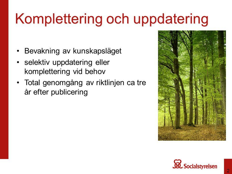 2 Komplettering och uppdatering Bevakning av kunskapsläget selektiv uppdatering eller komplettering vid behov Total genomgång av riktlinjen ca tre år