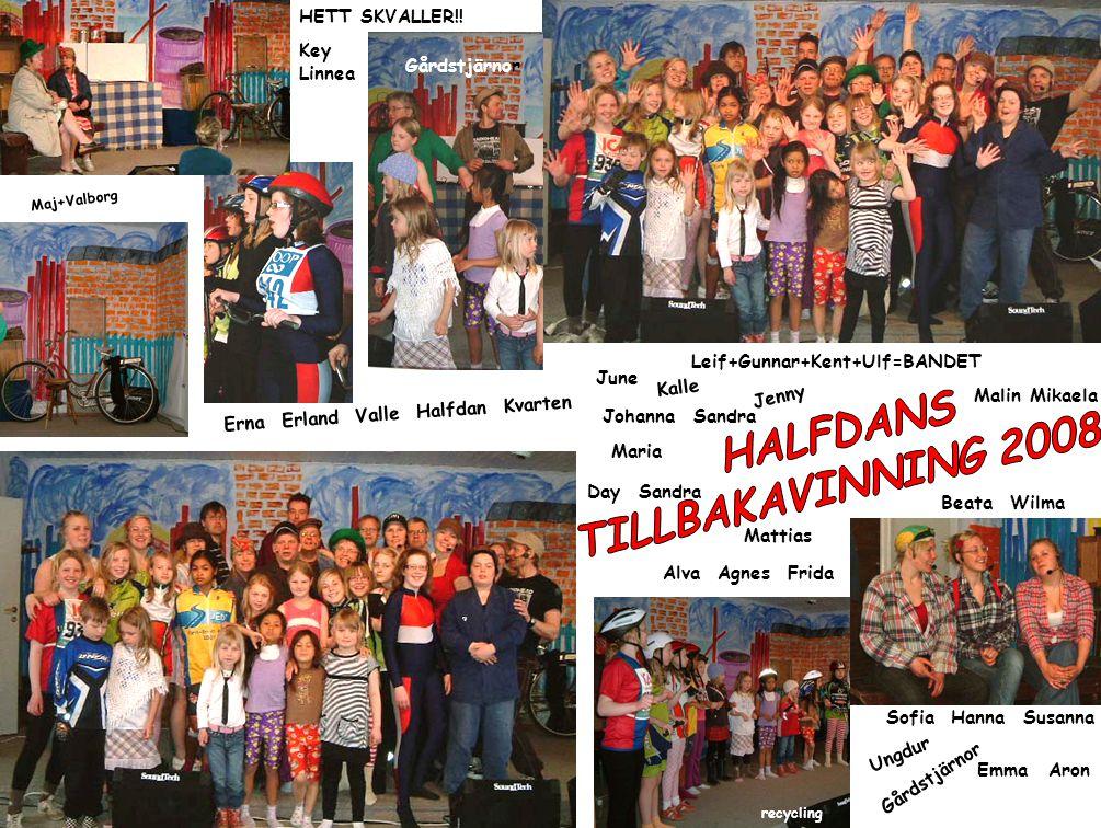 Maj+Valborg Ungdur Gårdstjärnor Erna Erland Valle Halfdan Kvarten Leif+Gunnar+Kent+Ulf=BANDET June Jenny Kalle recycling HETT SKVALLER!.