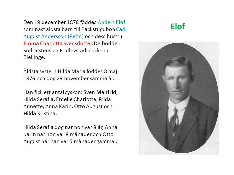 Den 19 december 1878 föddes Anders Elof som näst äldsta barn till Backstugubon Carl August Andersson (Rehn) och dess hustru Emma Charlotta Svensdotter