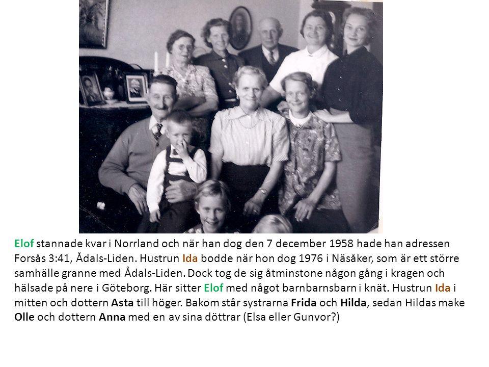Elof stannade kvar i Norrland och när han dog den 7 december 1958 hade han adressen Forsås 3:41, Ådals-Liden. Hustrun Ida bodde när hon dog 1976 i Näs