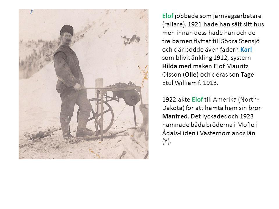 Elof jobbade som järnvägsarbetare (rallare). 1921 hade han sålt sitt hus men innan dess hade han och de tre barnen flyttat till Södra Stensjö och där