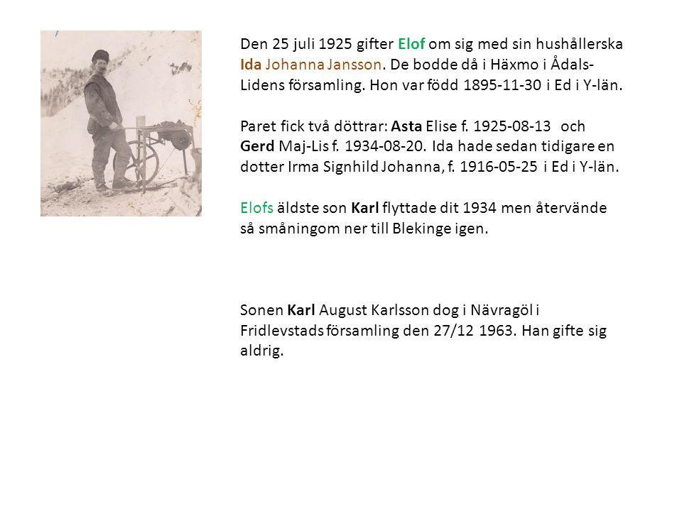 Den 25 juli 1925 gifter Elof om sig med sin hushållerska Ida Johanna Jansson. De bodde då i Häxmo i Ådals- Lidens församling. Hon var född 1895-11-30