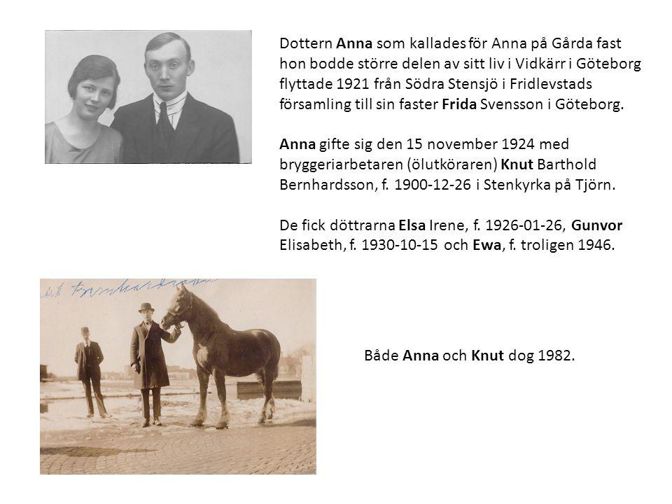Dottern Anna som kallades för Anna på Gårda fast hon bodde större delen av sitt liv i Vidkärr i Göteborg flyttade 1921 från Södra Stensjö i Fridlevsta