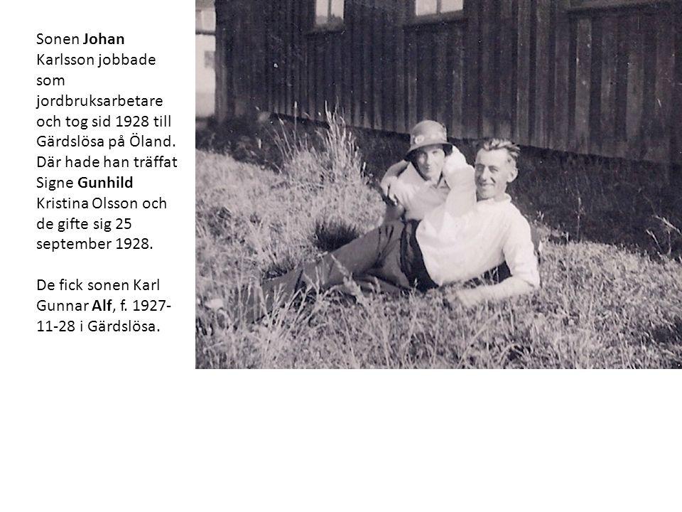 Sonen Johan Karlsson jobbade som jordbruksarbetare och tog sid 1928 till Gärdslösa på Öland. Där hade han träffat Signe Gunhild Kristina Olsson och de