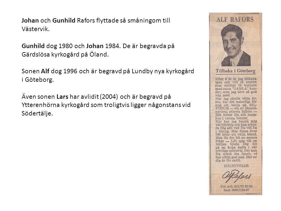 Johan och Gunhild Rafors flyttade så småningom till Västervik. Gunhild dog 1980 och Johan 1984. De är begravda på Gärdslösa kyrkogård på Öland. Sonen