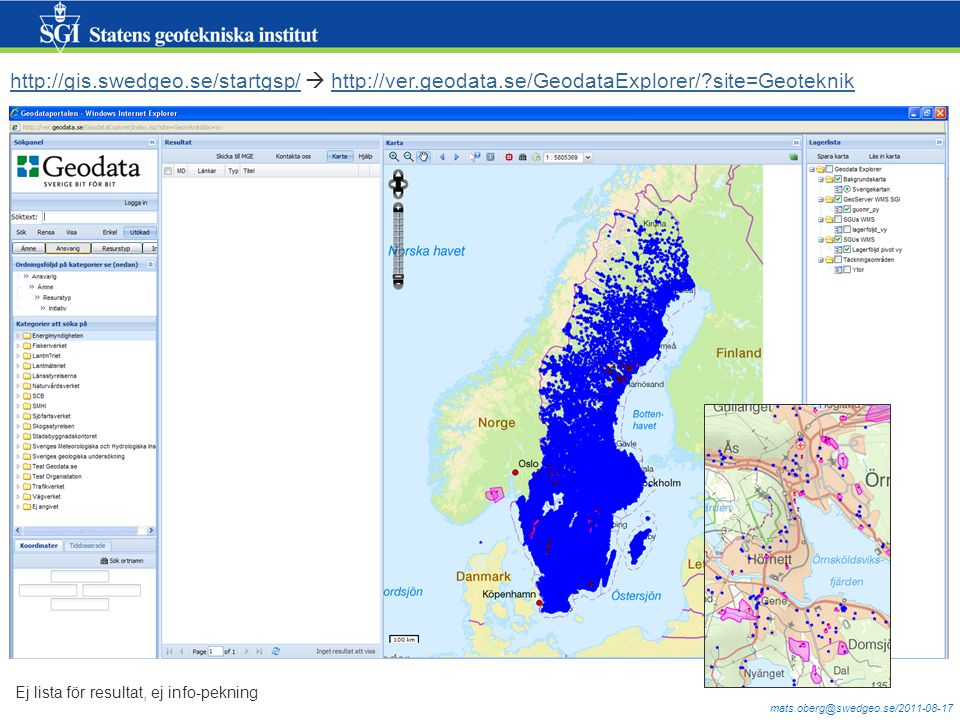 http://gis.swedgeo.se/startgsp/http://gis.swedgeo.se/startgsp/  http://ver.geodata.se/GeodataExplorer/ site=Geoteknikhttp://ver.geodata.se/GeodataExplorer/ site=Geoteknik Ej lista för resultat, ej info-pekning