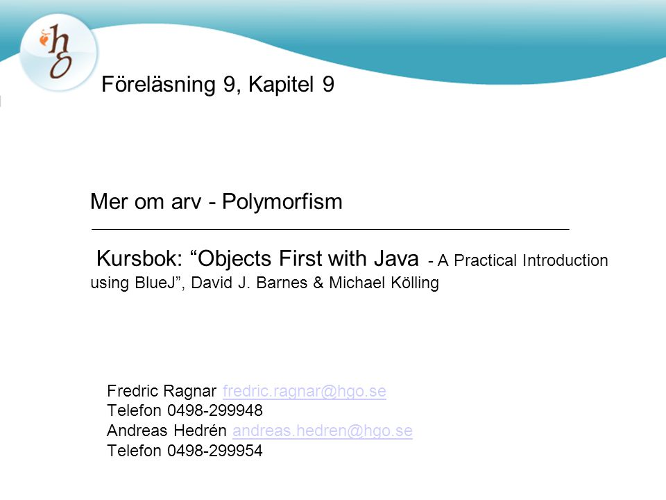 Mer om arv - Polymorfism Kursbok: Objects First with Java - A Practical Introduction using BlueJ , David J.