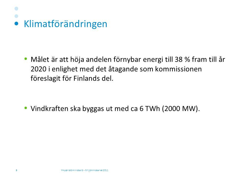Klimatförändringen  Målet är att höja andelen förnybar energi till 38 % fram till år 2020 i enlighet med det åtagande som kommissionen föreslagit för Finlands del.
