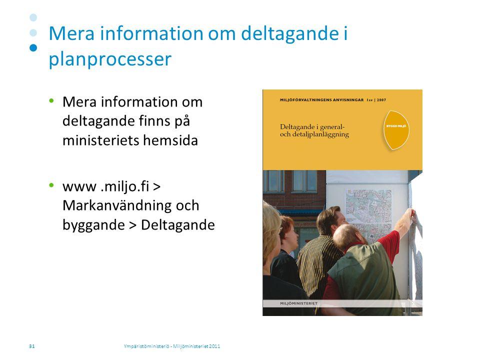 Mera information om deltagande i planprocesser Mera information om deltagande finns på ministeriets hemsida www.miljo.fi > Markanvändning och byggande > Deltagande Ympäristöministeriö - Miljöministeriet 201131