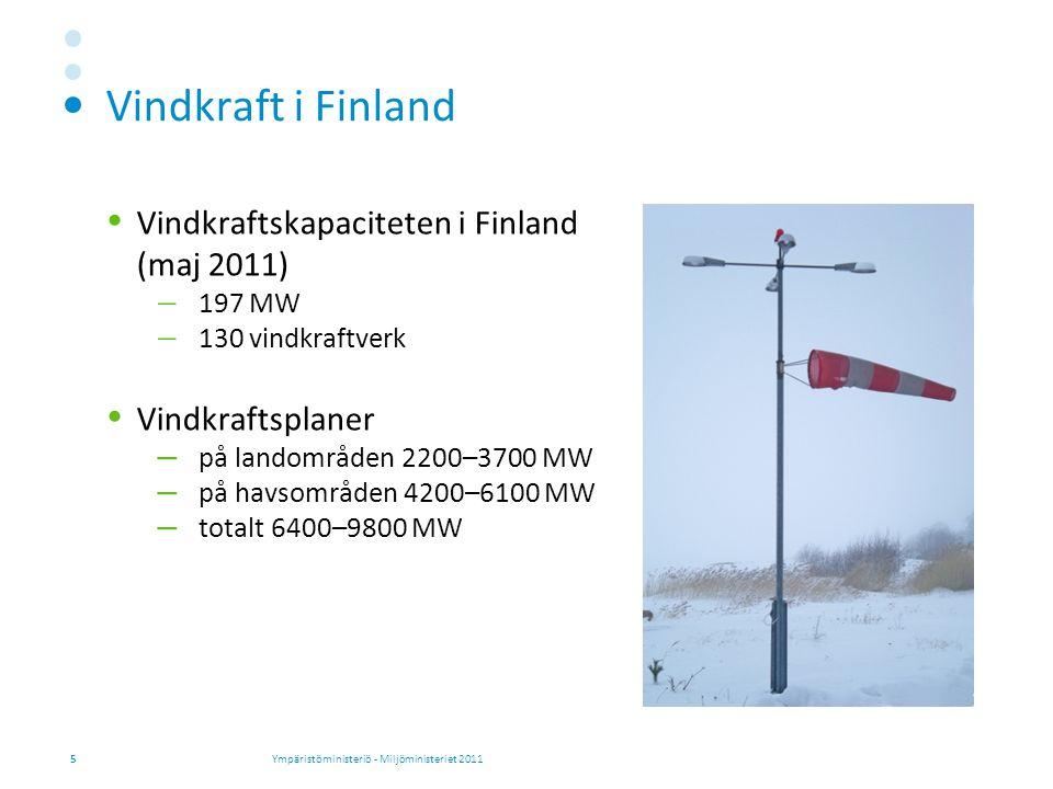Vindkraft i Finland  Vindkraftskapaciteten i Finland (maj 2011)  197 MW  130 vindkraftverk  Vindkraftsplaner – på landområden 2200–3700 MW – på havsområden 4200–6100 MW – totalt 6400–9800 MW 5Ympäristöministeriö - Miljöministeriet 2011