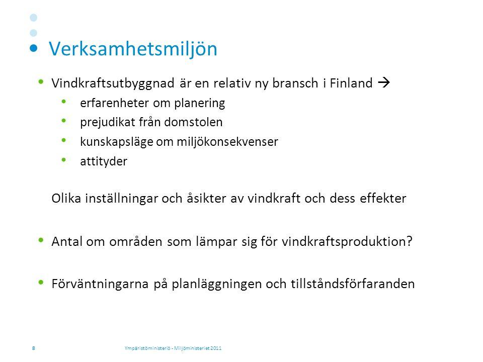 Verksamhetsmiljön  Vindkraftsutbyggnad är en relativ ny bransch i Finland  erfarenheter om planering prejudikat från domstolen kunskapsläge om miljökonsekvenser attityder Olika inställningar och åsikter av vindkraft och dess effekter  Antal om områden som lämpar sig för vindkraftsproduktion.