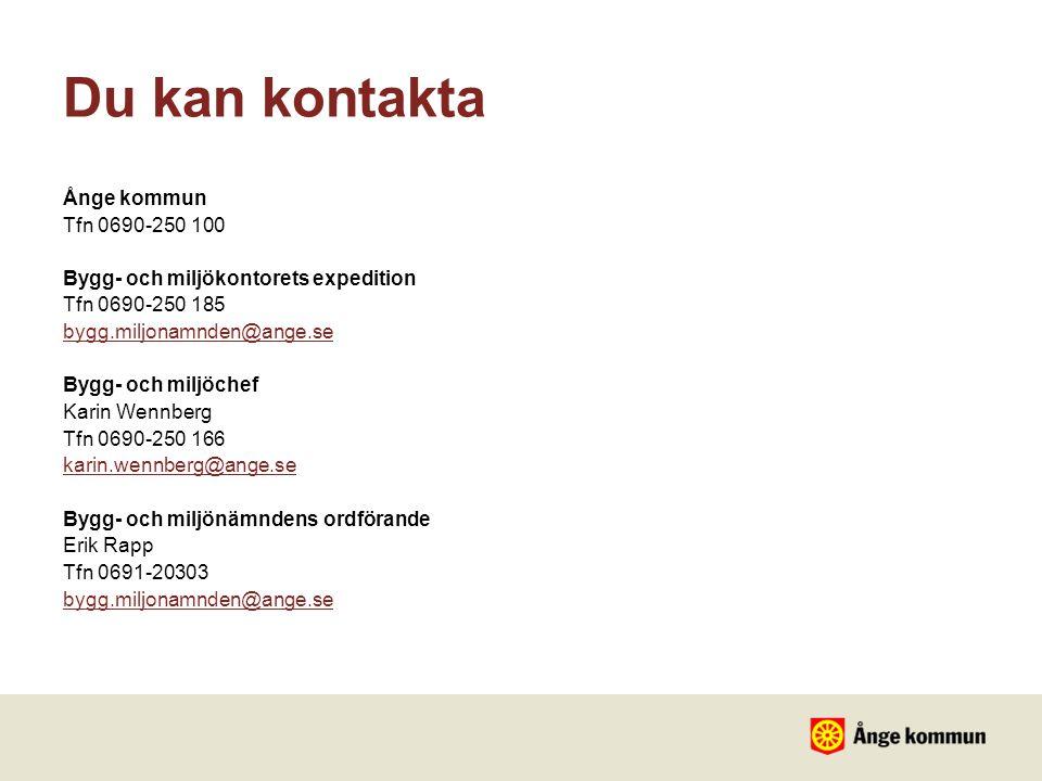 Du kan kontakta Ånge kommun Tfn 0690-250 100 Bygg- och miljökontorets expedition Tfn 0690-250 185 bygg.miljonamnden@ange.se Bygg- och miljöchef Karin