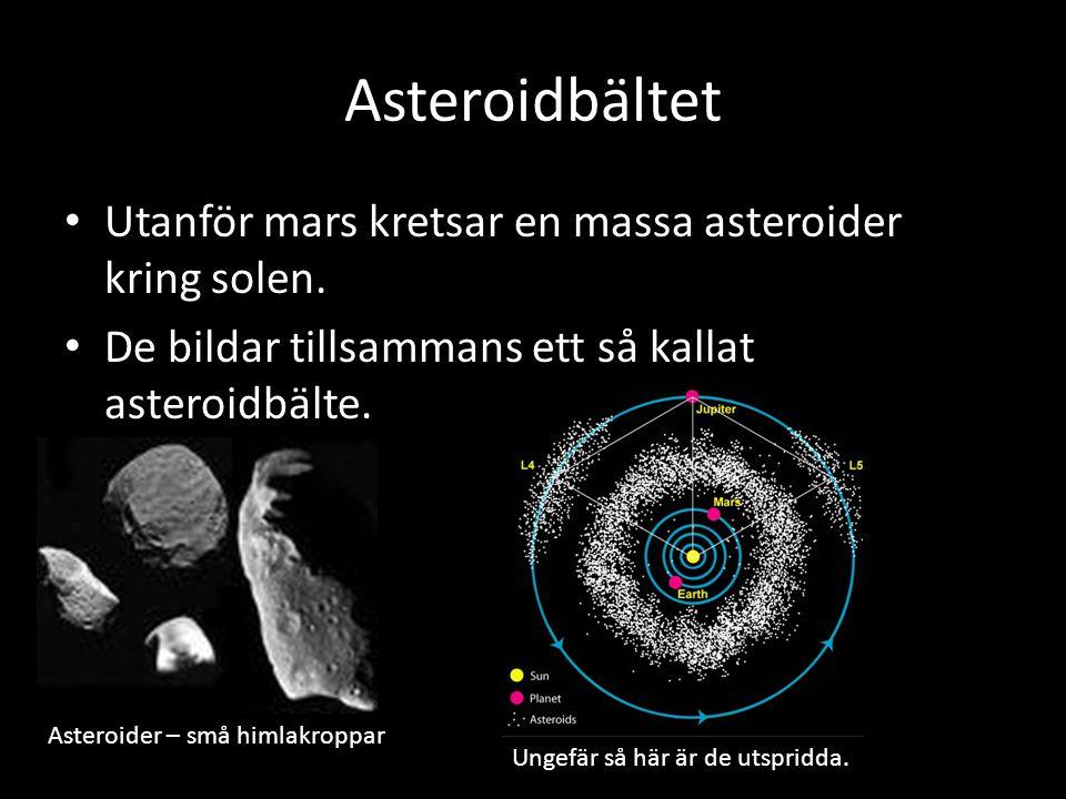 Asteroidbältet Utanför mars kretsar en massa asteroider kring solen. De bildar tillsammans ett så kallat asteroidbälte. Asteroider – små himlakroppar