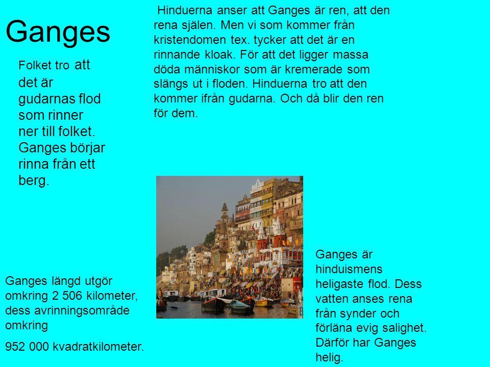 Ganges längd utgör omkring 2 506 kilometer, dess avrinningsområde omkring 952 000 kvadratkilometer.