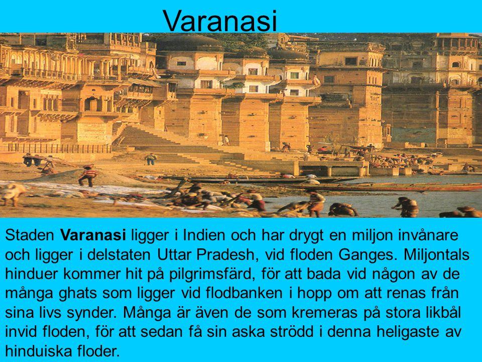 Staden Varanasi ligger i Indien och har drygt en miljon invånare och ligger i delstaten Uttar Pradesh, vid floden Ganges.