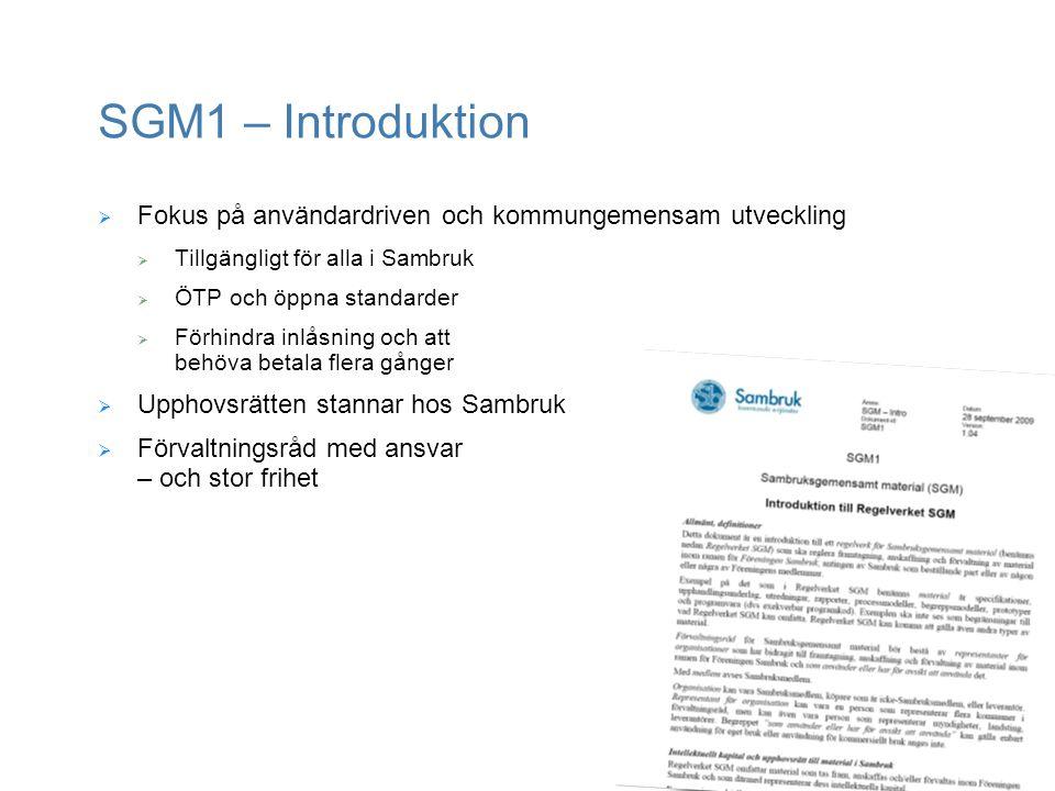 SGM1 – Introduktion  Fokus på användardriven och kommungemensam utveckling  Tillgängligt för alla i Sambruk  ÖTP och öppna standarder  Förhindra i