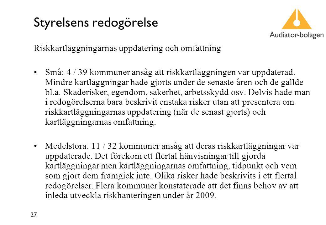 27 Styrelsens redogörelse Riskkartläggningarnas uppdatering och omfattning Små: 4 / 39 kommuner ansåg att riskkartläggningen var uppdaterad.