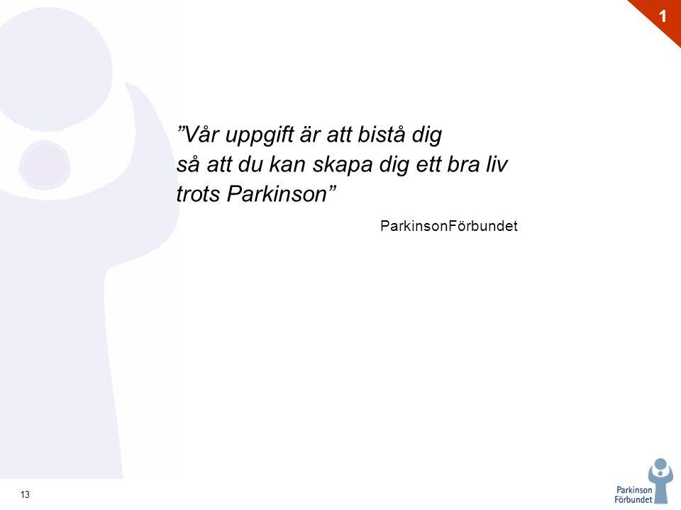 13 1 Vår uppgift är att bistå dig så att du kan skapa dig ett bra liv trots Parkinson ParkinsonFörbundet