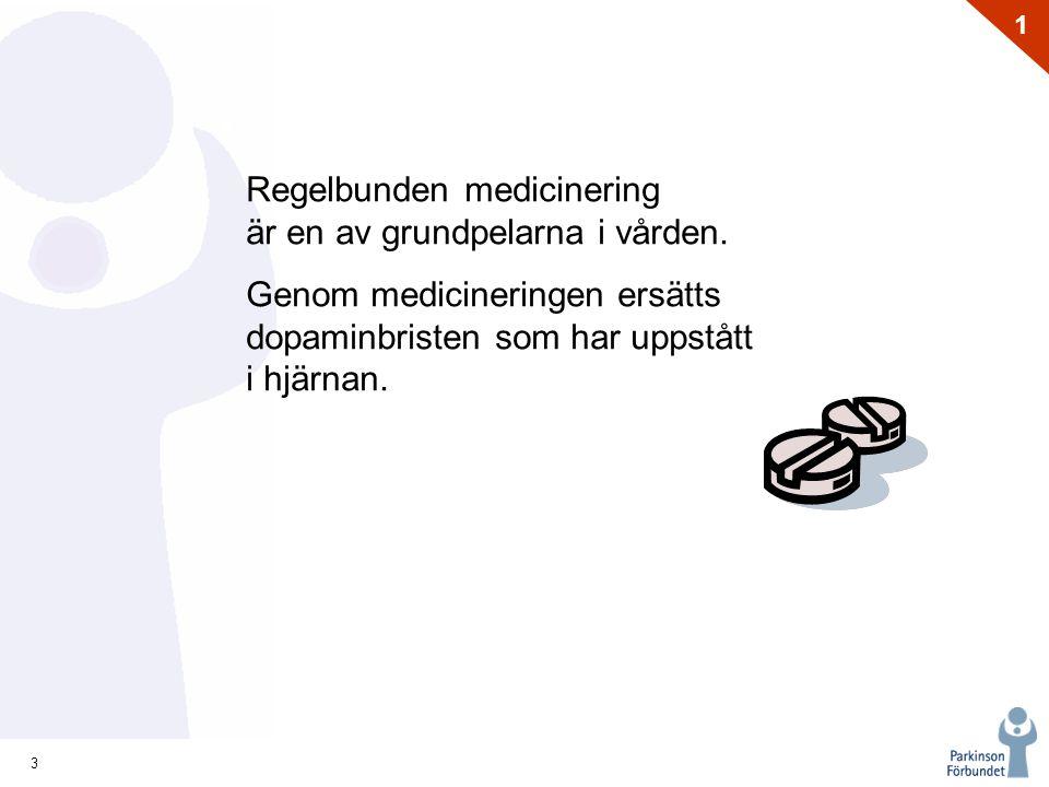 3 1 Regelbunden medicinering är en av grundpelarna i vården. Genom medicineringen ersätts dopaminbristen som har uppstått i hjärnan.