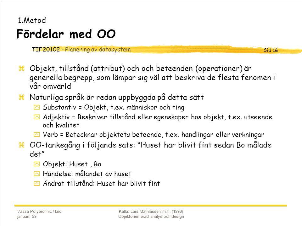 TIF20102 - Planering av datasystem Sid 16 Vaasa Polytechnic / kno januari, 99 Källa: Lars Mathiassen m.fl. (1998) Objektorienterad analys och design F