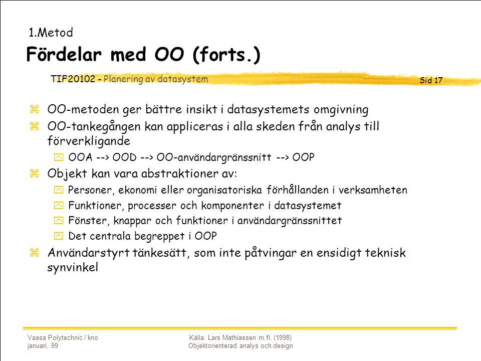 TIF20102 - Planering av datasystem Sid 17 Vaasa Polytechnic / kno januari, 99 Källa: Lars Mathiassen m.fl. (1998) Objektorienterad analys och design F
