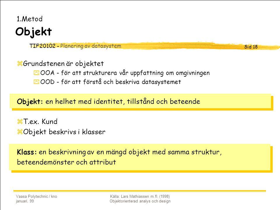 TIF20102 - Planering av datasystem Sid 18 Vaasa Polytechnic / kno januari, 99 Källa: Lars Mathiassen m.fl. (1998) Objektorienterad analys och design O