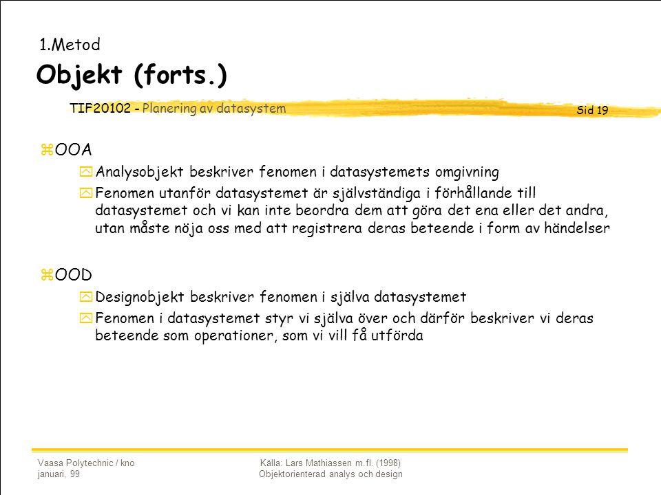 TIF20102 - Planering av datasystem Sid 19 Vaasa Polytechnic / kno januari, 99 Källa: Lars Mathiassen m.fl. (1998) Objektorienterad analys och design O