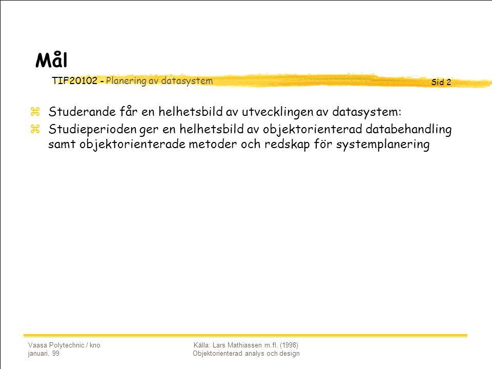 TIF20102 - Planering av datasystem Sid 2 Vaasa Polytechnic / kno januari, 99 Källa: Lars Mathiassen m.fl. (1998) Objektorienterad analys och design Må