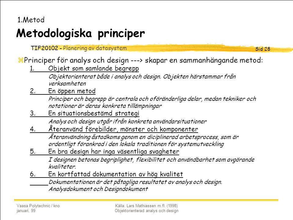TIF20102 - Planering av datasystem Sid 28 Vaasa Polytechnic / kno januari, 99 Källa: Lars Mathiassen m.fl. (1998) Objektorienterad analys och design M