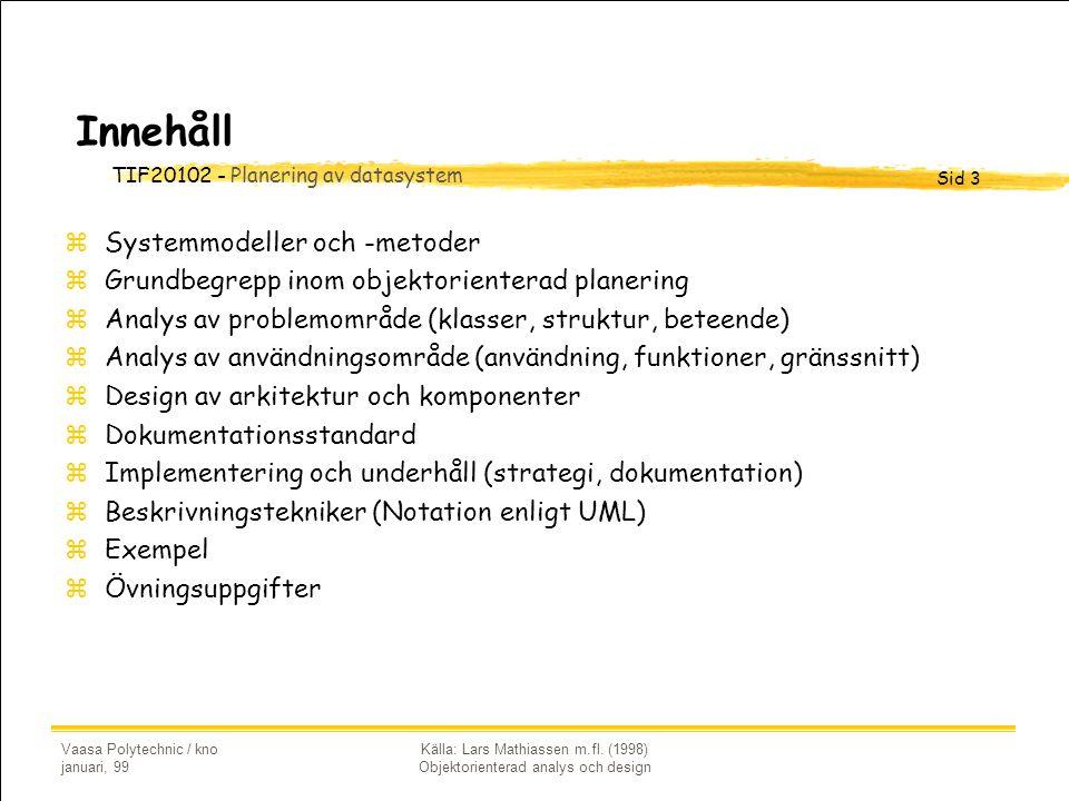 TIF20102 - Planering av datasystem Sid 3 Vaasa Polytechnic / kno januari, 99 Källa: Lars Mathiassen m.fl. (1998) Objektorienterad analys och design In