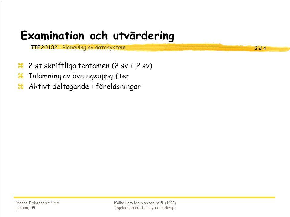 TIF20102 - Planering av datasystem Sid 4 Vaasa Polytechnic / kno januari, 99 Källa: Lars Mathiassen m.fl. (1998) Objektorienterad analys och design Ex