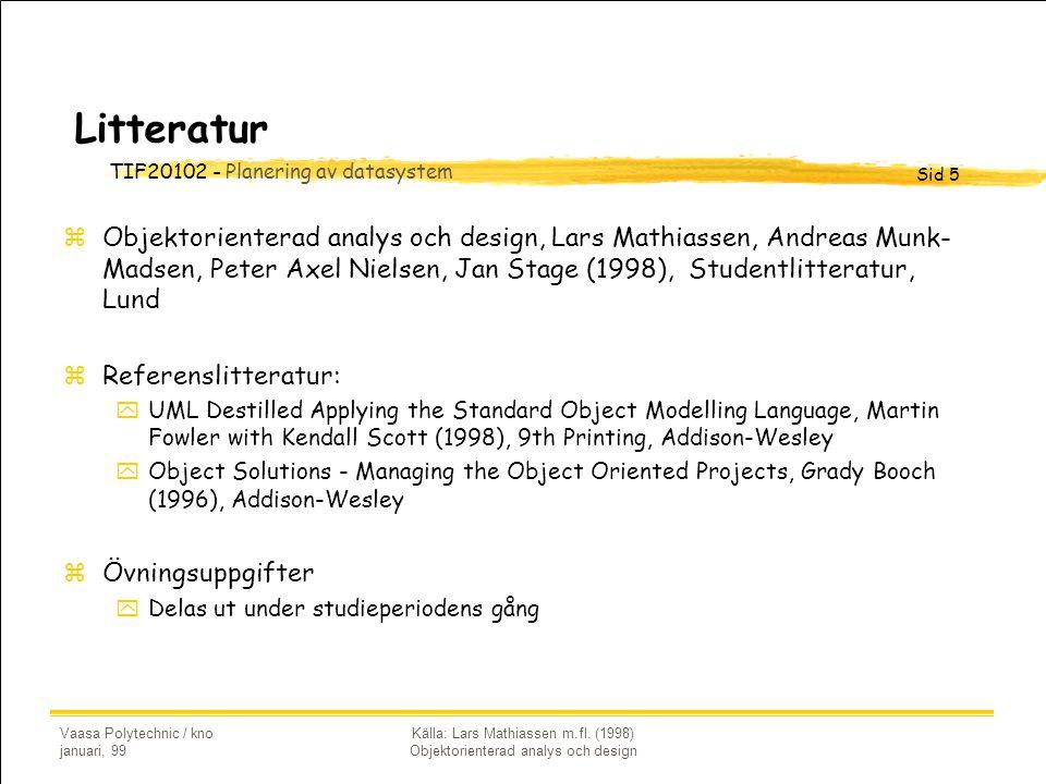 TIF20102 - Planering av datasystem Sid 5 Vaasa Polytechnic / kno januari, 99 Källa: Lars Mathiassen m.fl. (1998) Objektorienterad analys och design Li