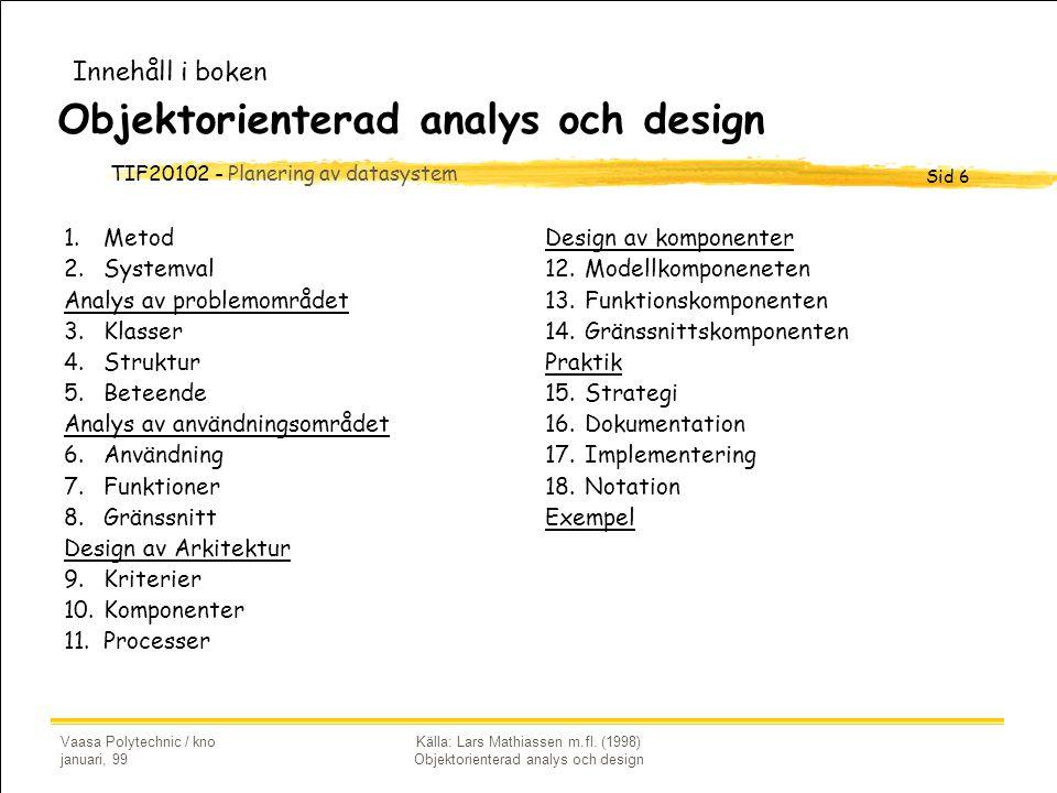 TIF20102 - Planering av datasystem Sid 6 Vaasa Polytechnic / kno januari, 99 Källa: Lars Mathiassen m.fl. (1998) Objektorienterad analys och design Ob