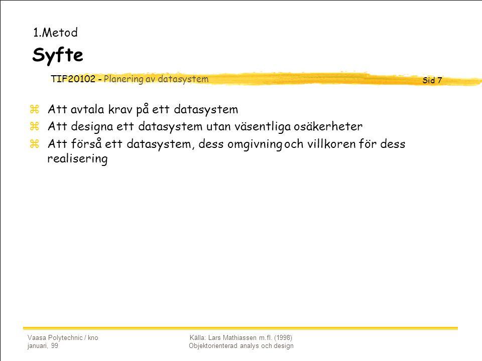 TIF20102 - Planering av datasystem Sid 7 Vaasa Polytechnic / kno januari, 99 Källa: Lars Mathiassen m.fl. (1998) Objektorienterad analys och design Sy