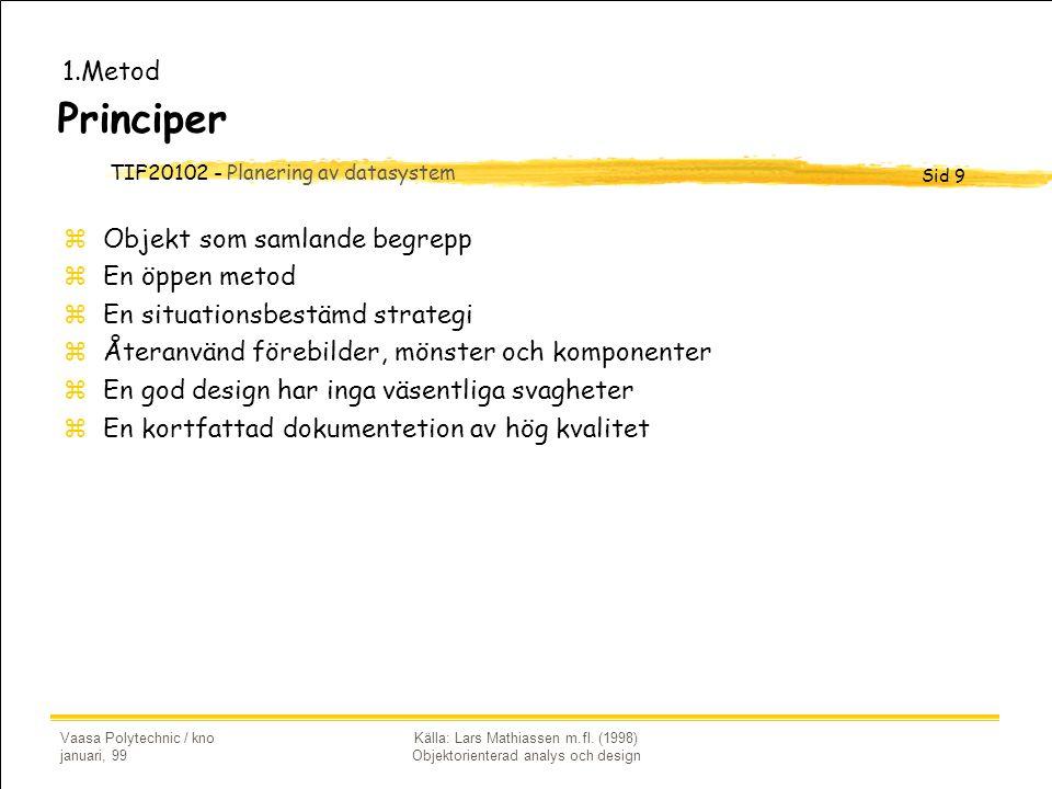 TIF20102 - Planering av datasystem Sid 9 Vaasa Polytechnic / kno januari, 99 Källa: Lars Mathiassen m.fl. (1998) Objektorienterad analys och design Pr
