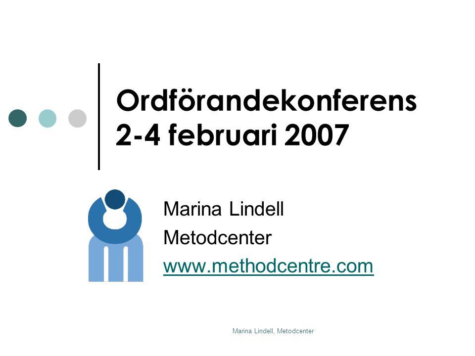 Marina Lindell, Metodcenter Ordförandekonferens 2-4 februari 2007 Marina Lindell Metodcenter www.methodcentre.com