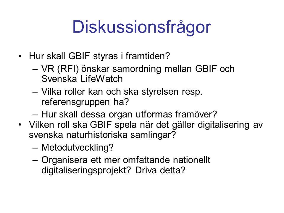 Diskussionsfrågor Hur skall GBIF styras i framtiden? –VR (RFI) önskar samordning mellan GBIF och Svenska LifeWatch –Vilka roller kan och ska styrelsen