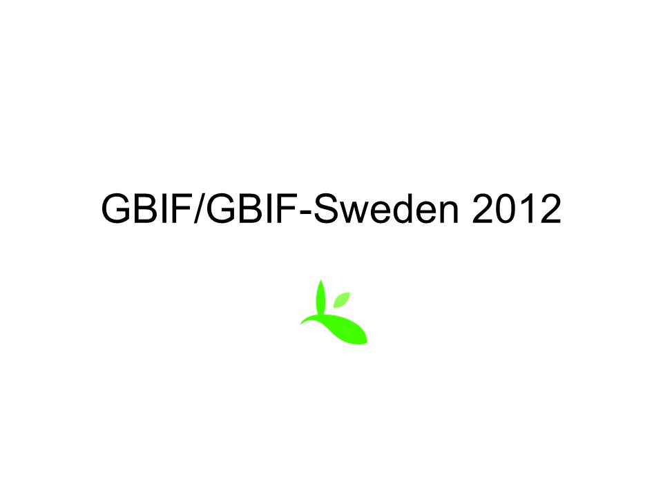 Användande/publicering GBIF mentionedGBIF discussed GBIF-mediated data usedTotal 2008812067168 20095447102203 20107469161304 20118380207370 20123940106185 Total3312566431230 http://www.gbif.org/communications/resources/print- and-online-resources/download-publications/annual- reports/