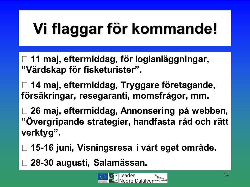 """14 11 maj, eftermiddag, för logianläggningar, """"Värdskap för fisketurister"""". 14 maj, eftermiddag, Tryggare företagande, försäkringar, resegaranti, moms"""