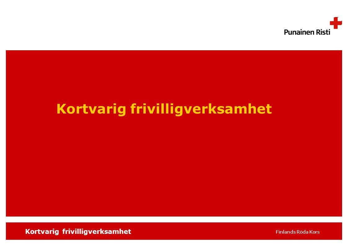 SKRIV SLAGORDET 16 pt t.ex. distrikt/avdelning, 1 Kortvarig frivilligverksamhet Finlands Röda Kors Kortvarig frivilligverksamhet